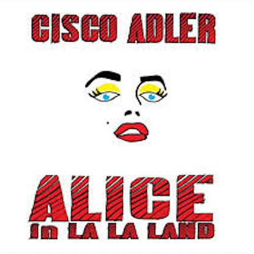 Alice in La La Land (The Lost Album) by Cisco Adler