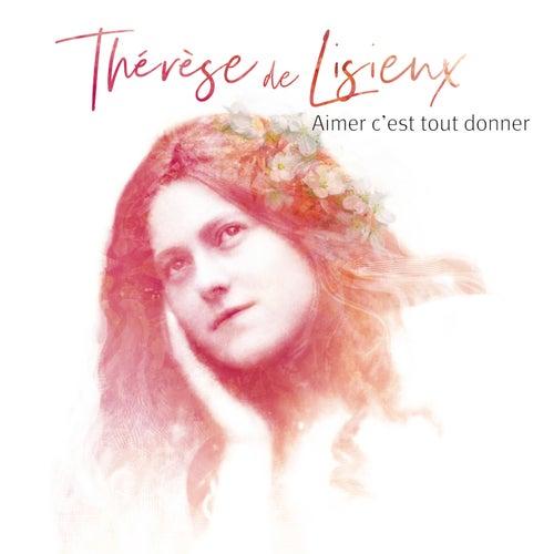 Aimer c'est tout donner - Thérèse de Lisieux von Natasha St-Pier
