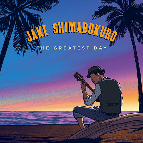 The Greatest Day von Jake Shimabukuro