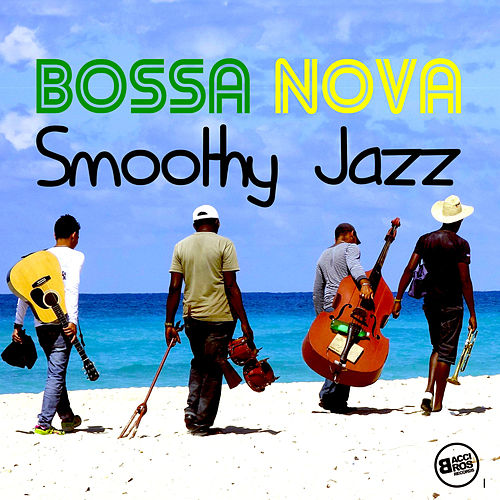 Bossa Nova Smoothy Jazz von Various Artists