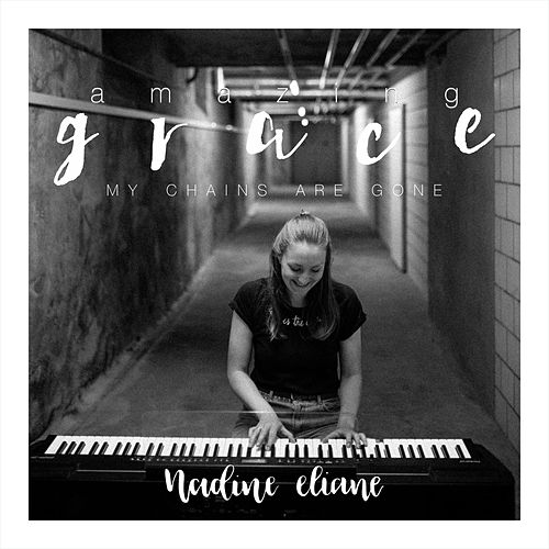 Amazing Grace (My Chains Are Gone) by Nadine Eliane