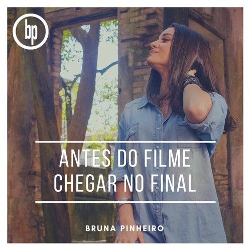Antes do Filme Chegar no Final de Bruna Pinheiro