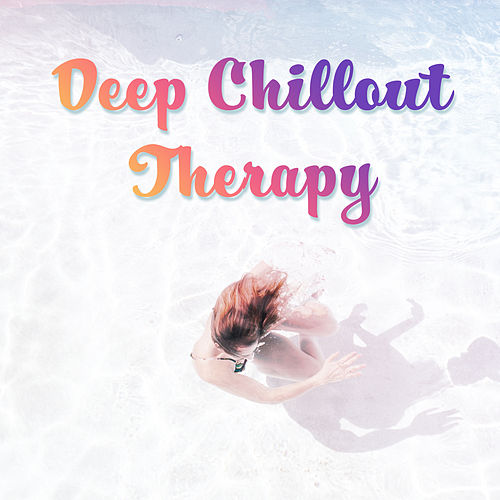 Deep Chillout Therapy – Chill Out 2018 von Ibiza Chill Out
