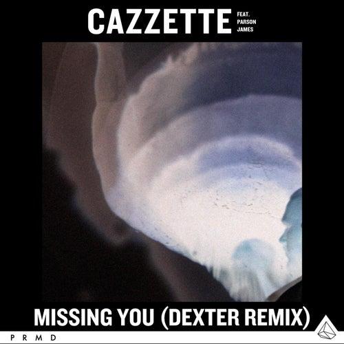 Missing You (feat. Parson James) (Dexter Remix) by Cazzette