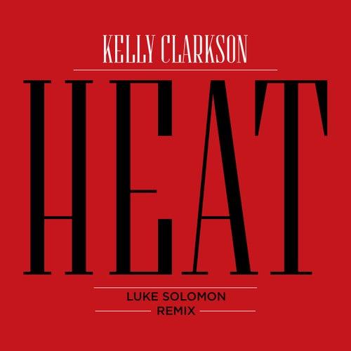 Heat (Luke Solomon Remix) by Kelly Clarkson