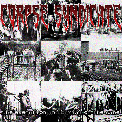 The Execution and Burial of the Sane by Corpse Syndicate