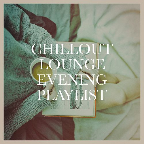 Chillout Lounge Evening Playlist von Various Artists