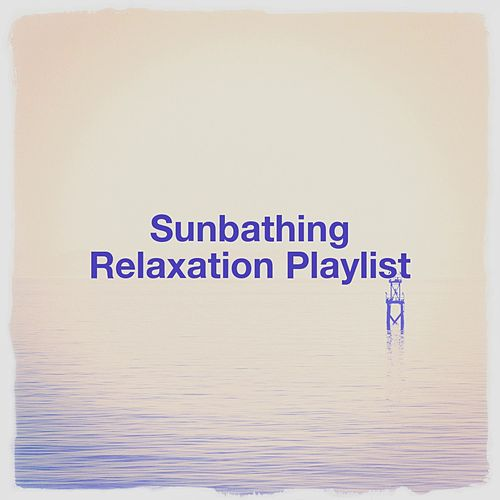 Sunbathing Relaxation Playlist von Various Artists