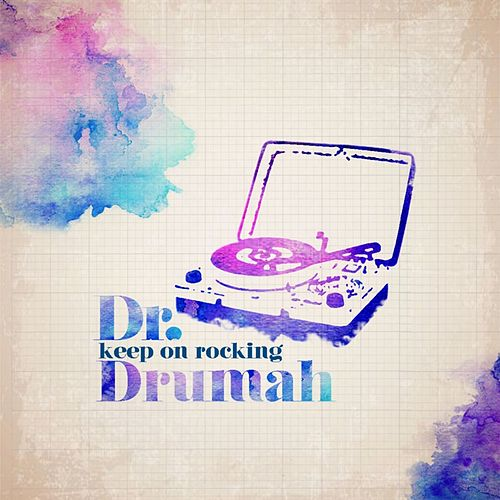 Keep on Rocking by Dr. Drumah