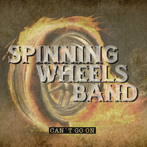 Can't Go On by Spinning Wheels Band