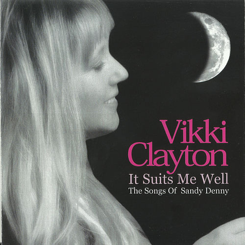 It Suits Me Well (The Songs of Sandy Denny) by Vikki Clayton