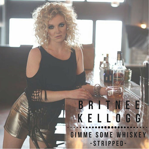 Gimme Some Whiskey - Stripped by Britnee Kellogg