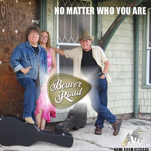No Matter Who You Are by Beaver Road