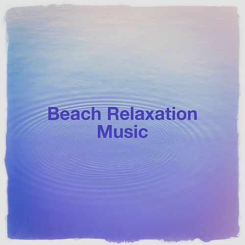 Beach Relaxation Music von Various Artists