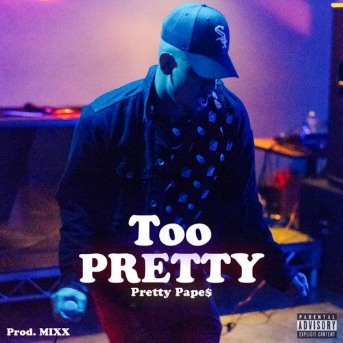 Too Pretty by Pretty Pape$