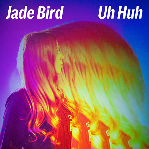 Uh Huh by Jade Bird
