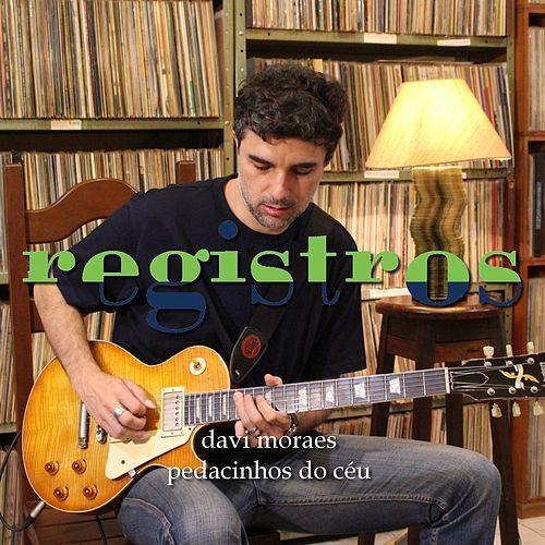 Registros: Pedacinhos do Céu de Davi Moraes