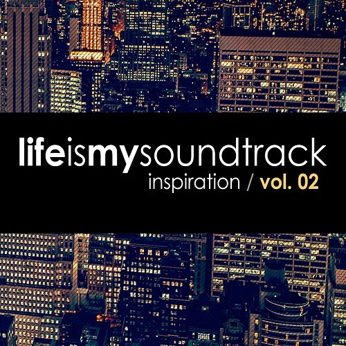 Inspiration, Vol. 02 (Inspiration Mix) by Life Is My Soundtrack