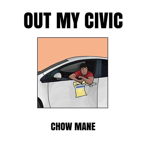 Out My Civic by Chow Mane