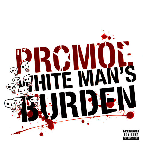 White Man's Burden by Promoe