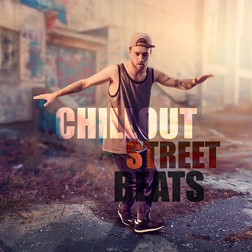 Chillout Street Beats - #2018 Chill Out von Ibiza Chill Out