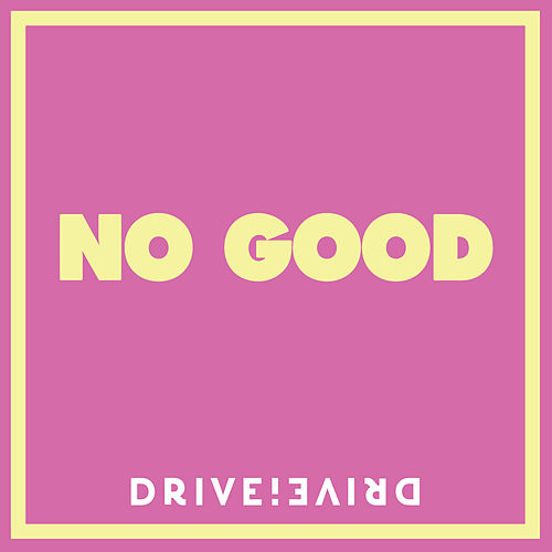 No Good by Drive!Drive!