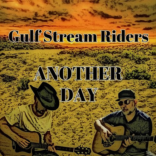 Another Day by Gulf Stream Riders