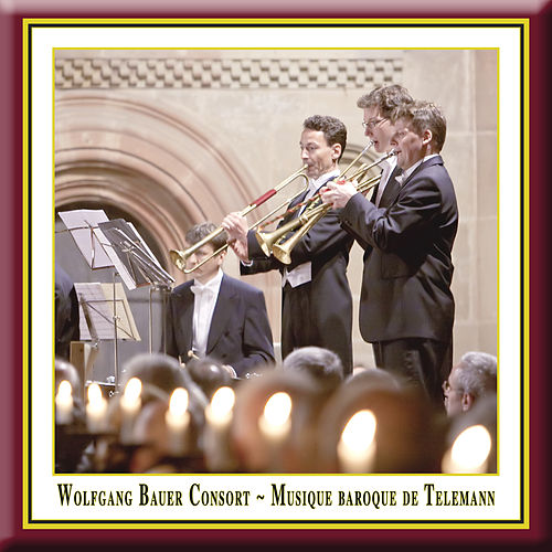 Musique Baroque De Telemann - performed according to the traditions of the time by Wolfgang Bauer Consort by Wolfgang Bauer