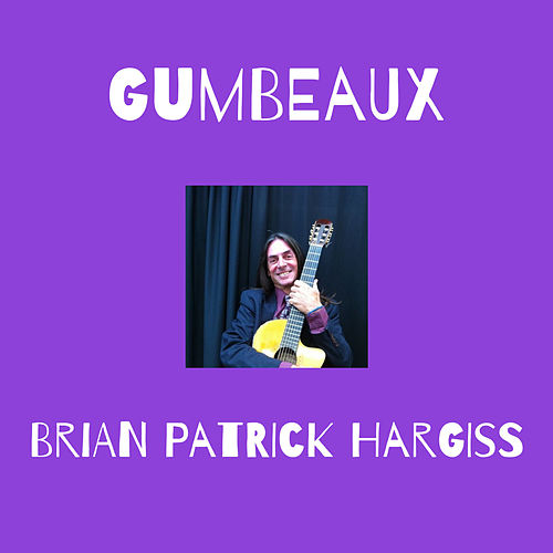 Gumbeaux (70s-20s Live&Studio Hargiss Music ASCAP) de Brian Patrick Hargiss