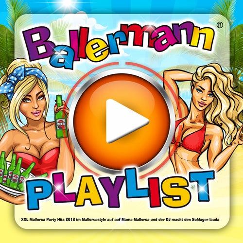 Ballermann Playlist (XXL Mallorca Party Hits 2018 im Mallorcastyle auf auf Mama Mallorca und der DJ macht den Schlager lauda) von Various Artists