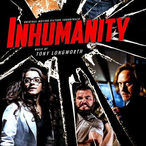 Inhumanity (Original Motion Picture Soundtrack) by Tony Longworth