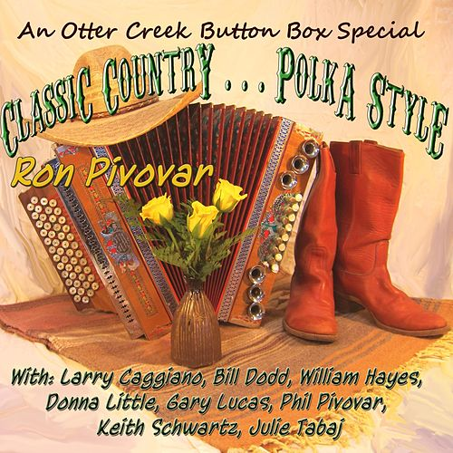 Classic Country... Polka Style (feat. Bill Dodd, William Hayes, Donna Little, Phil Pivovar, Keith Schwartz, Julie Tabaj, & Larry Caggiano) de Ron Pivovar