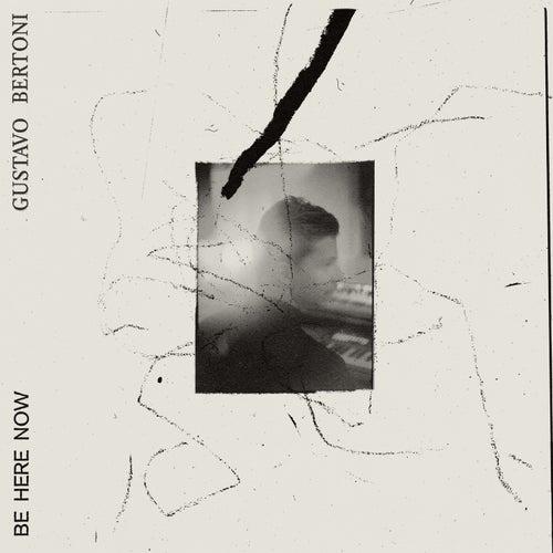 Be Here Now de Gustavo Bertoni