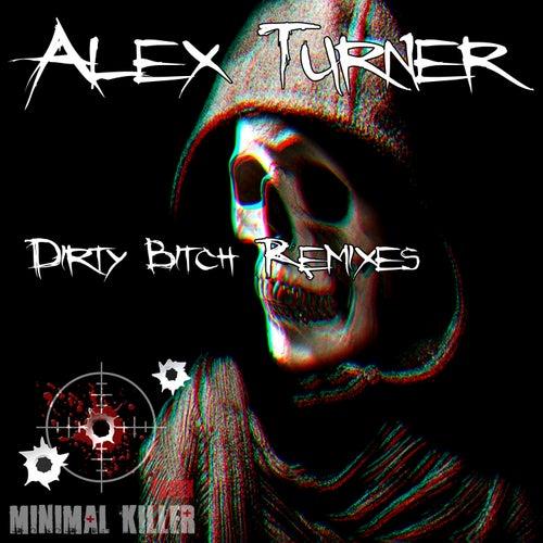 Dirty Bitch Remixes by Alex Turner