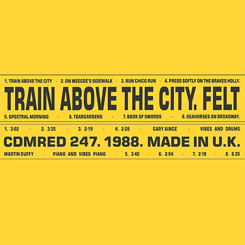 Train Above the City: Remastered Edition by Felt