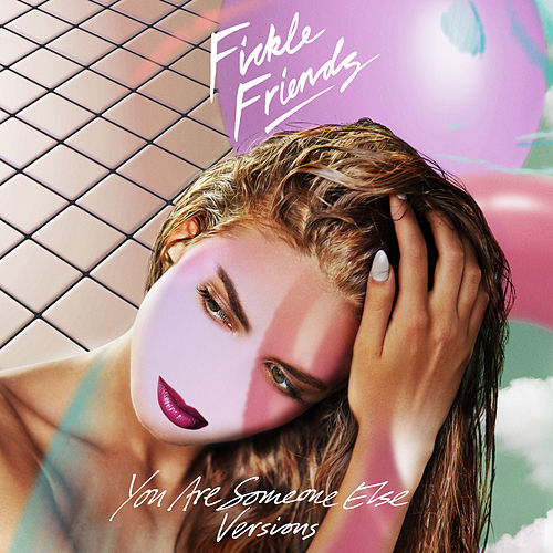 You Are Someone Else (Versions) by Fickle Friends