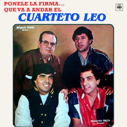 Ponele la Firma... Que Va a Andar el Cuarteto Leo von Cuarteto Leo