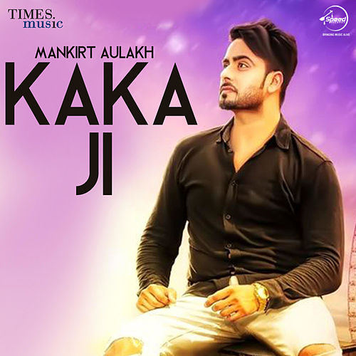 Kaka Ji - Single by Mankirt Aulakh