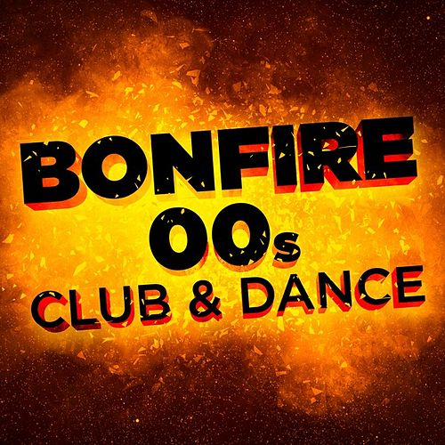 Bonfire: 00s Club & Dance by Various Artists
