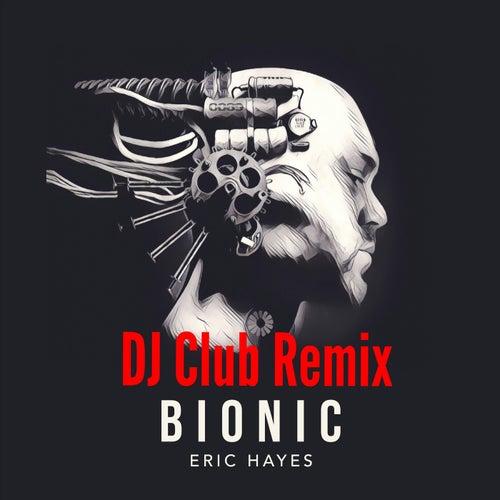 Bionic (DJ Club Remix) by Eric Hayes