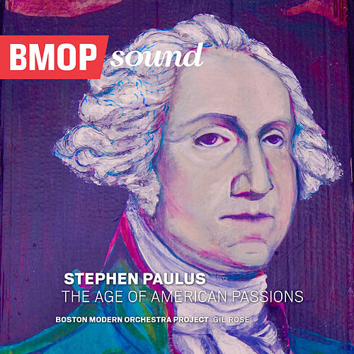 Stephen Paulus: The Age of American Passions by Boston Modern Orchestra Project