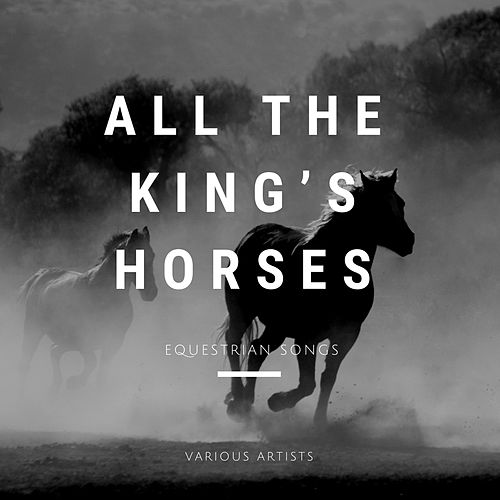 All the King's Horses: Equestrian Songs de Various Artists