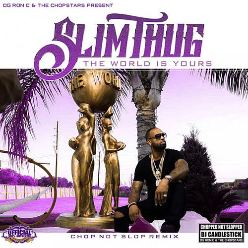 The World is Yours (Chopnotslop Remix) de Slim Thug