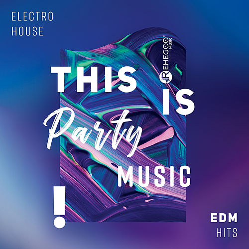 This Is Party Music! Electro, House, EDM, Hits de Various Artists