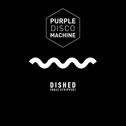 Dished (Male Stripper) by Purple Disco Machine