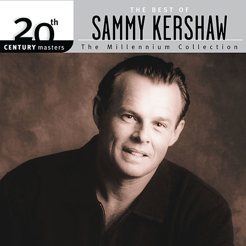 The Best Of Sammy Kershaw 20th Century Masters The Millennium Collection by Sammy Kershaw