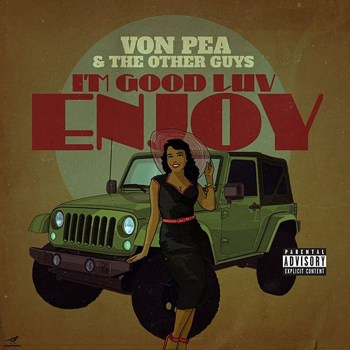 I'm Good Luv, Enjoy by Von Pea