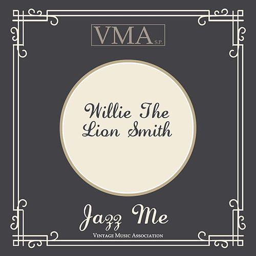 Jazz Me by Willie 'The Lion' Smith