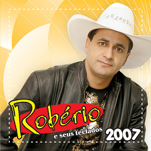 Robério e Seus Teclados 2007 de Robério e Seus Teclados