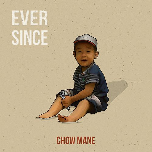 Ever Since by Chow Mane
